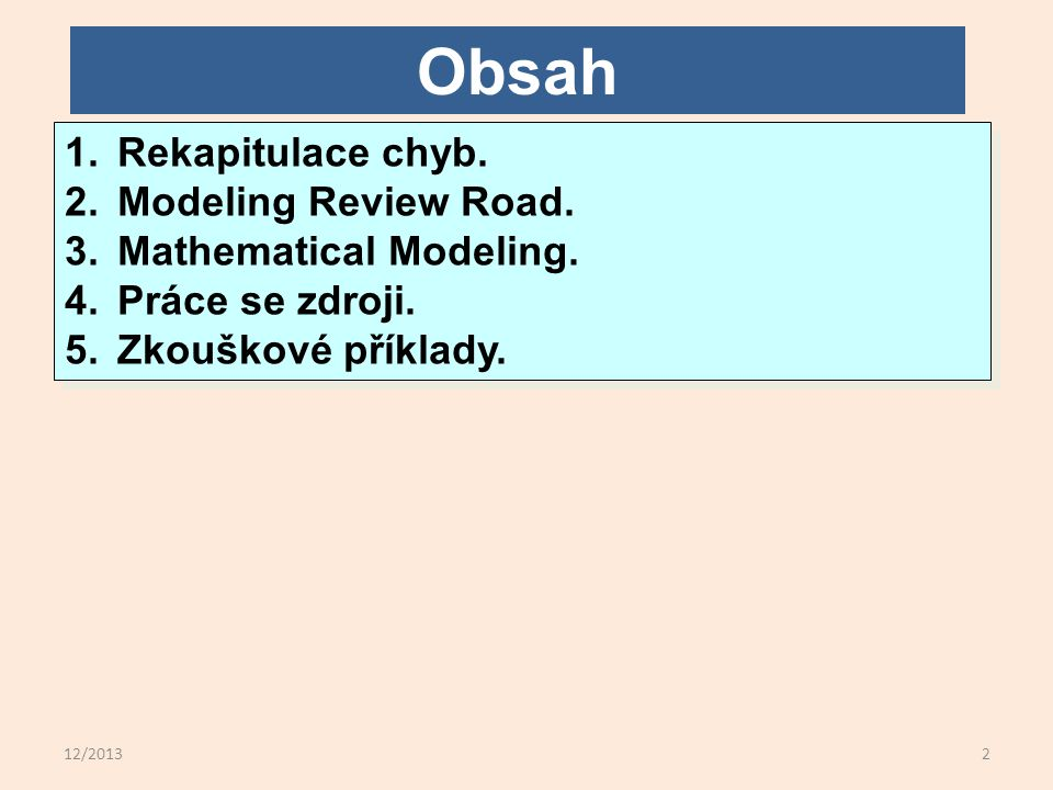 12/20132 Obsah 1.Rekapitulace chyb. 2.Modeling Review Road.