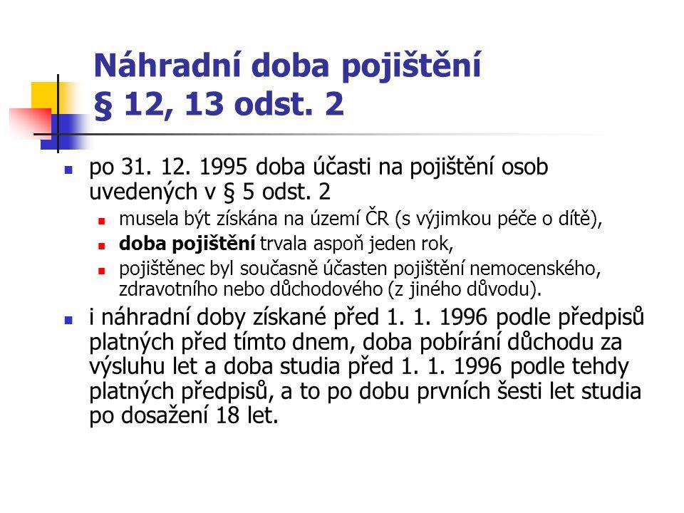 Náhradní doba pojištění § 12, 13 odst. 2 po 31. 12. 1995 doba účasti na pojištění osob uvedených v § 5 odst. 2 musela být získána na území ČR (s výjim