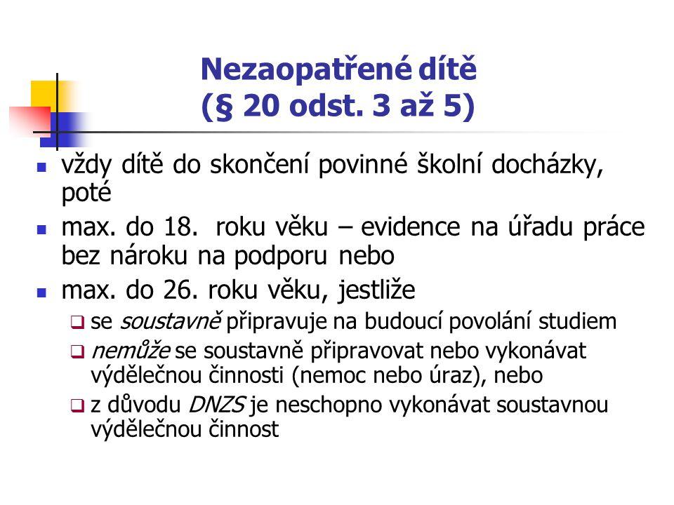 Nezaopatřené dítě (§ 20 odst. 3 až 5) vždy dítě do skončení povinné školní docházky, poté max. do 18. roku věku – evidence na úřadu práce bez nároku n