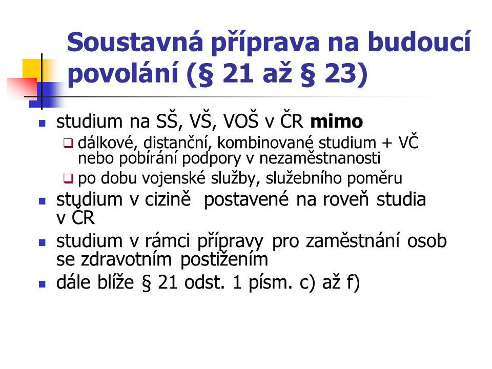 Soustavná příprava na budoucí povolání (§ 21 až § 23) studium na SŠ, VŠ, VOŠ v ČR mimo  dálkové, distanční, kombinované studium + VČ nebo pobírání po