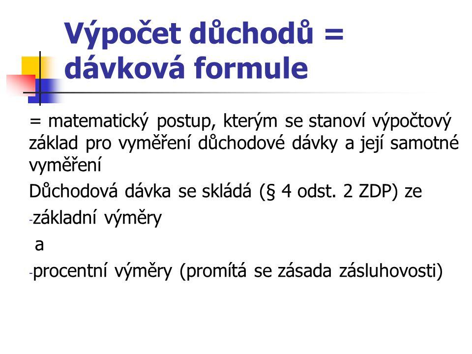 Výpočet důchodů = dávková formule = matematický postup, kterým se stanoví výpočtový základ pro vyměření důchodové dávky a její samotné vyměření Důchod