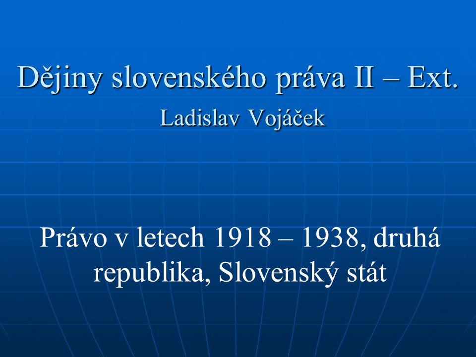 Dějiny slovenského práva II – Ext. Ladislav Vojáček Právo v letech 1918 – 1938, druhá republika, Slovenský stát