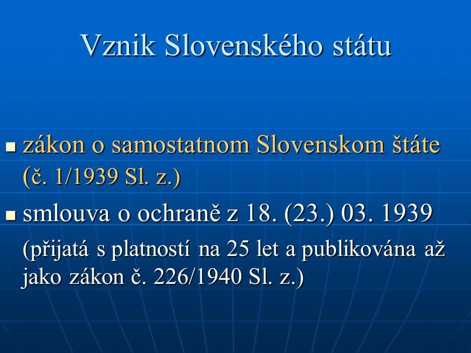 Vznik Slovenského státu zákon o samostatnom Slovenskom štáte ( č. 1/1939 Sl. z.) zákon o samostatnom Slovenskom štáte ( č. 1/1939 Sl. z.) smlouva o oc