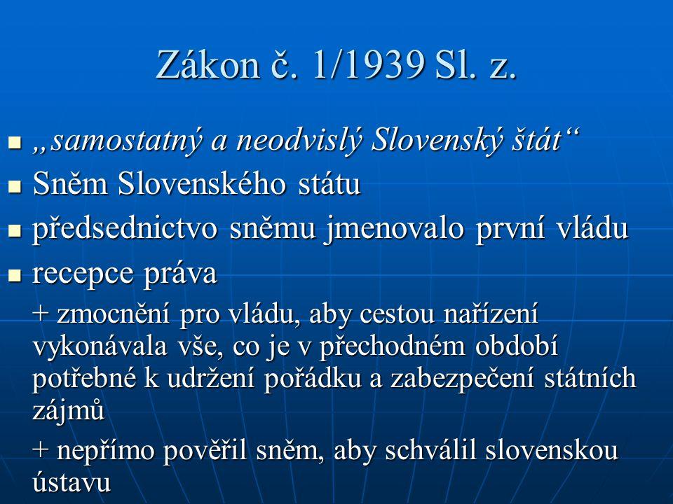 """Zákon č. 1/1939 Sl. z. """"samostatný a neodvislý Slovenský štát"""" """"samostatný a neodvislý Slovenský štát"""" Sněm Slovenského státu Sněm Slovenského státu p"""