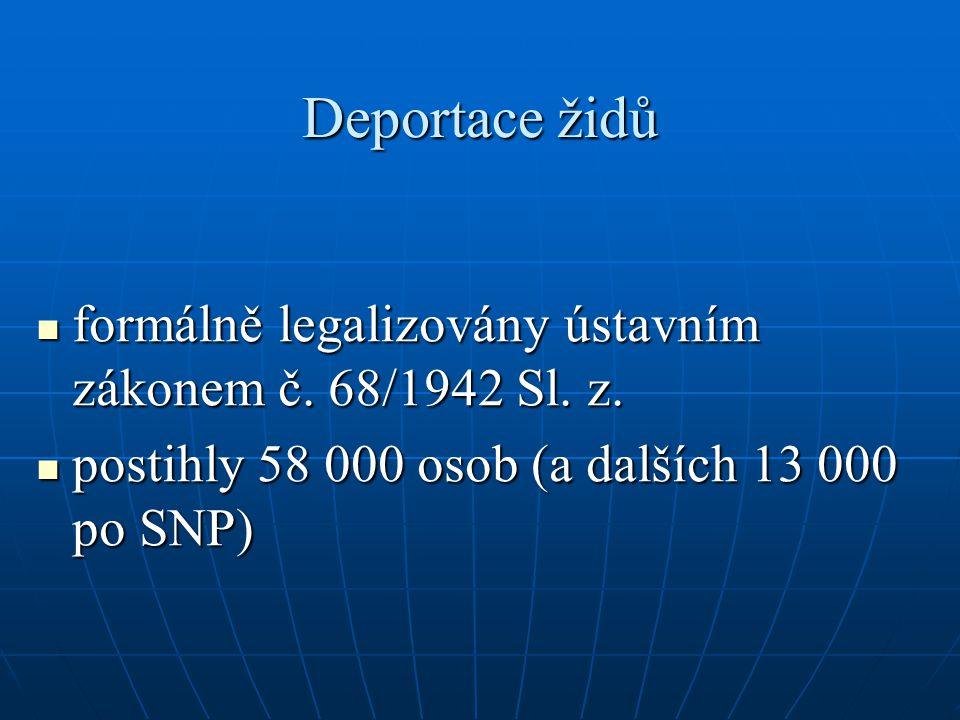 Deportace židů formálně legalizovány ústavním zákonem č. 68/1942 Sl. z. formálně legalizovány ústavním zákonem č. 68/1942 Sl. z. postihly 58 000 osob