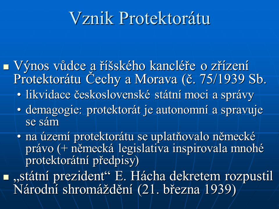 Vznik Protektorátu Výnos vůdce a říšského kancléře o zřízení Protektorátu Čechy a Morava (č. 75/1939 Sb. Výnos vůdce a říšského kancléře o zřízení Pro