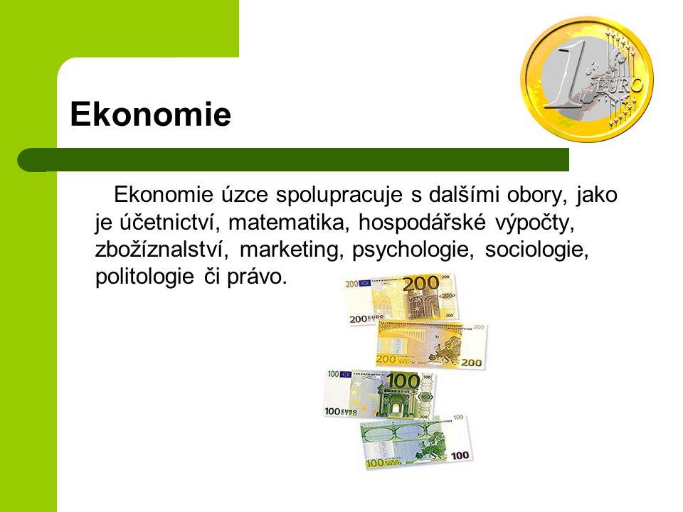 Ekonomie Ekonomie úzce spolupracuje s dalšími obory, jako je účetnictví, matematika, hospodářské výpočty, zbožíznalství, marketing, psychologie, sociologie, politologie či právo.