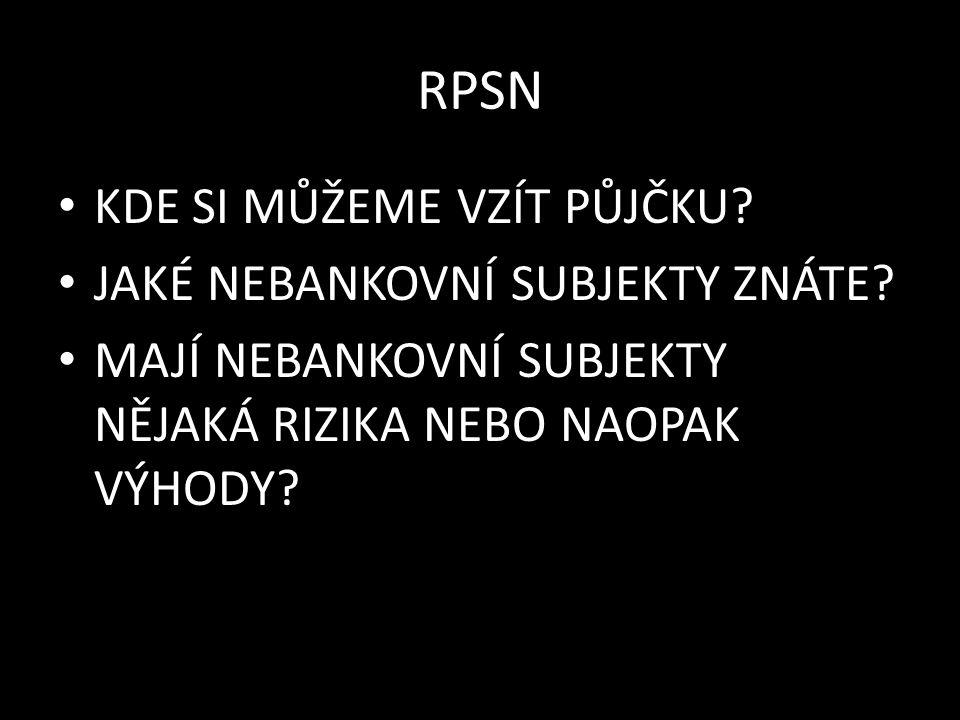 RPSN půjčku si můžeme vzít u bankovních nebo nebankovních subjektů nebankovní subjekty – homecredit, provident, cetelem,..