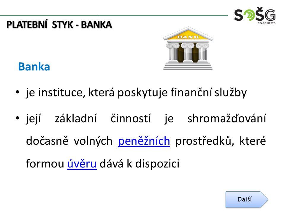 Banka je instituce, která poskytuje finanční služby její základní činností je shromažďování dočasně volných peněžních prostředků, které formou úvěru dává k dispozicipeněžníchúvěru Další