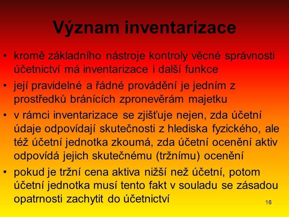 16 Význam inventarizace kromě základního nástroje kontroly věcné správnosti účetnictví má inventarizace i další funkce její pravidelné a řádné provádě