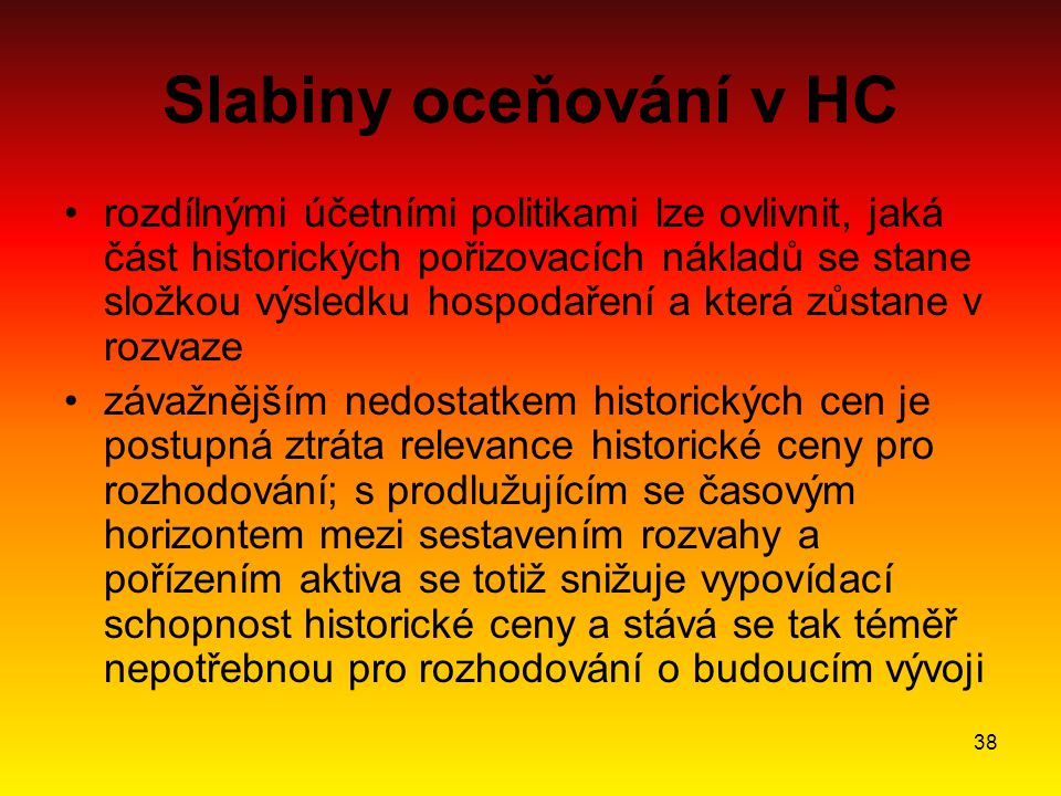 38 Slabiny oceňování v HC rozdílnými účetními politikami lze ovlivnit, jaká část historických pořizovacích nákladů se stane složkou výsledku hospodaře