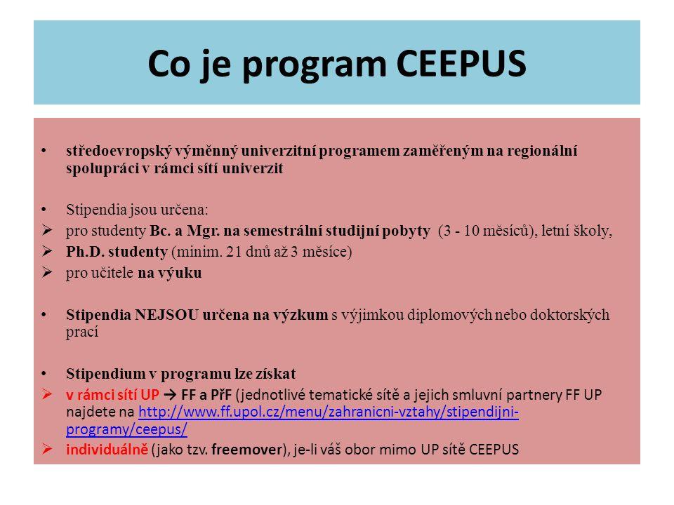 Co je program CEEPUS středoevropský výměnný univerzitní programem zaměřeným na regionální spolupráci v rámci sítí univerzit Stipendia jsou určena:  pro studenty Bc.