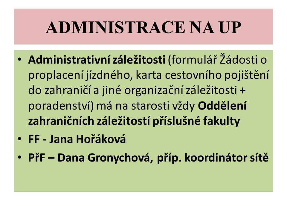 ADMINISTRACE NA UP Administrativní záležitosti (formulář Žádosti o proplacení jízdného, karta cestovního pojištění do zahraničí a jiné organizační zál