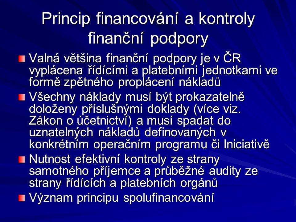 Princip financování a kontroly finanční podpory Valná většina finanční podpory je v ČR vyplácena řídícími a platebními jednotkami ve formě zpětného pr