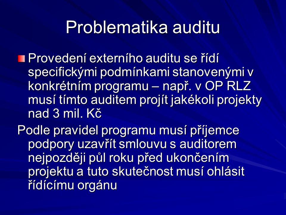 Problematika auditu Provedení externího auditu se řídí specifickými podmínkami stanovenými v konkrétním programu – např. v OP RLZ musí tímto auditem p