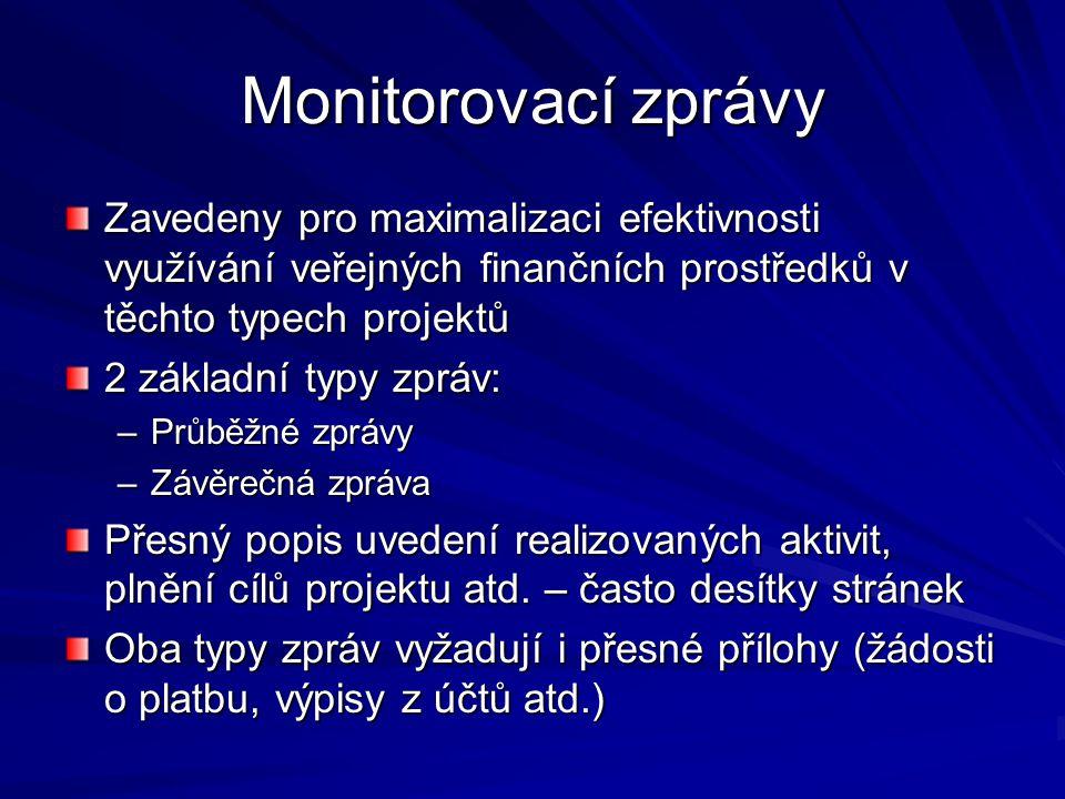 Monitorovací zprávy Zavedeny pro maximalizaci efektivnosti využívání veřejných finančních prostředků v těchto typech projektů 2 základní typy zpráv: –