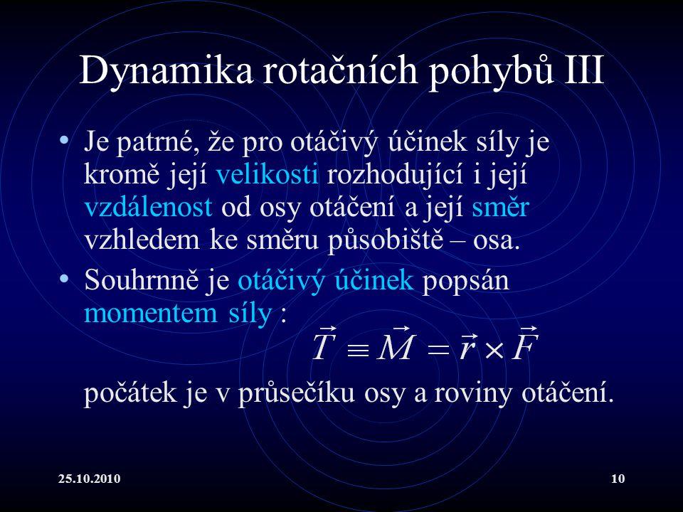 25.10.201010 Dynamika rotačních pohybů III Je patrné, že pro otáčivý účinek síly je kromě její velikosti rozhodující i její vzdálenost od osy otáčení
