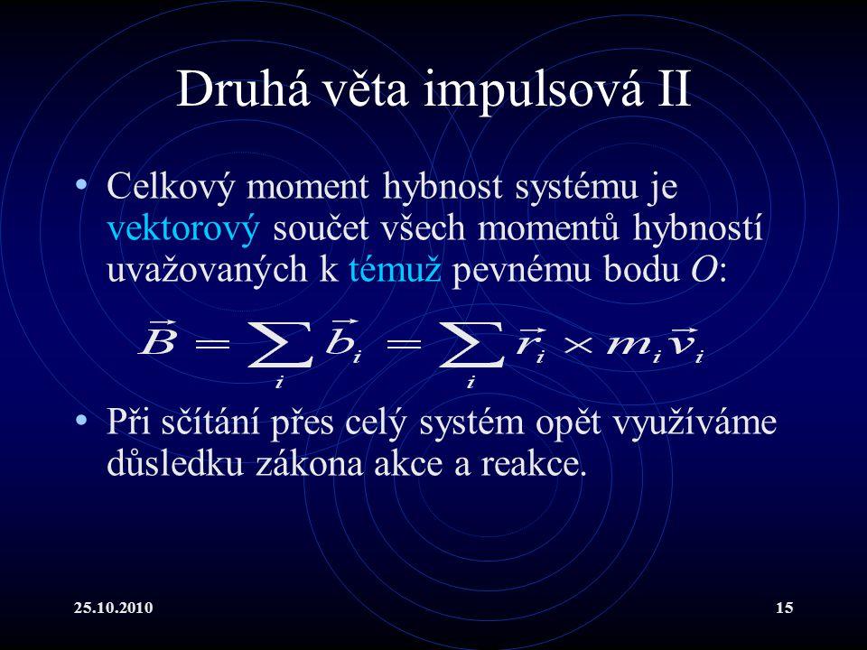25.10.201015 Druhá věta impulsová II Celkový moment hybnost systému je vektorový součet všech momentů hybností uvažovaných k témuž pevnému bodu O: Při