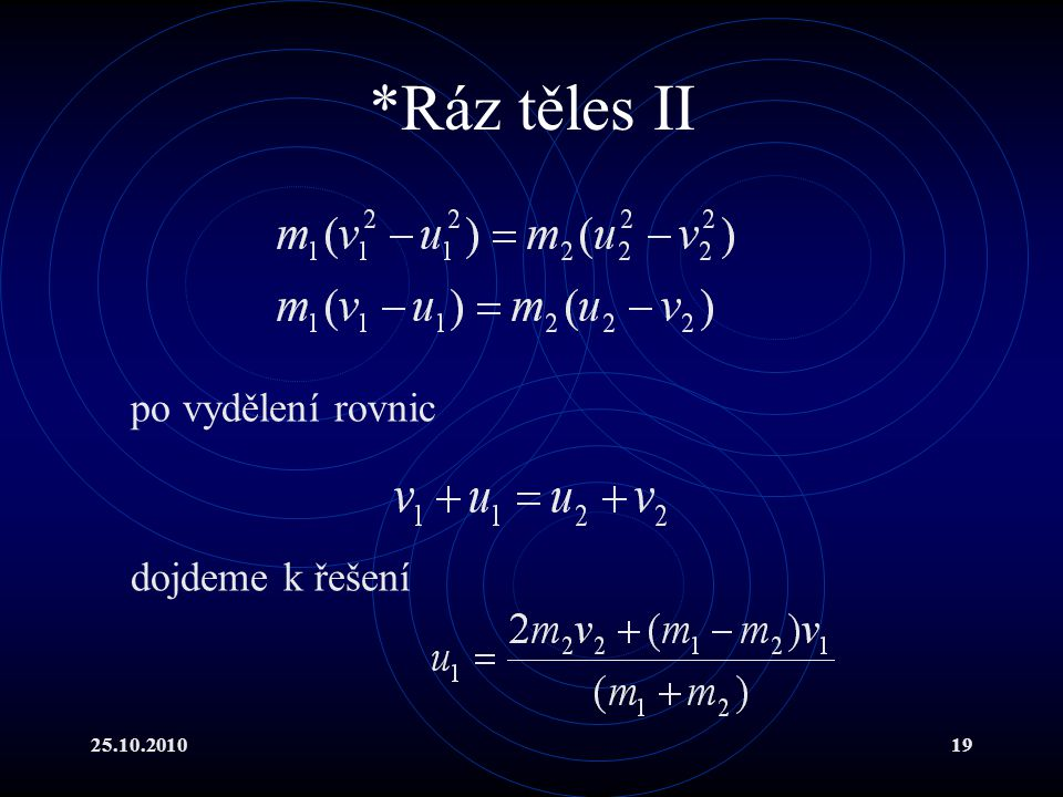 25.10.201019 *Ráz těles II po vydělení rovnic dojdeme k řešení