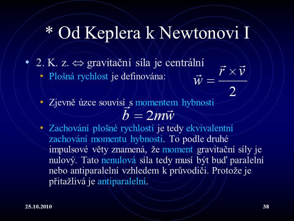 25.10.201038 * Od Keplera k Newtonovi I 2. K. z.  gravitační síla je centrální Plošná rychlost je definována: Zjevně úzce souvisí s momentem hybnosti