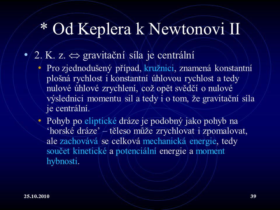 25.10.201039 * Od Keplera k Newtonovi II 2. K. z.  gravitační síla je centrální Pro zjednodušený případ, kružnici, znamená konstantní plošná rychlost