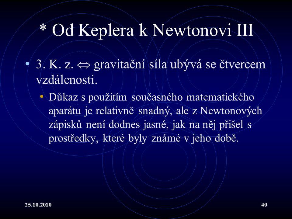25.10.201040 * Od Keplera k Newtonovi III 3. K. z.  gravitační síla ubývá se čtvercem vzdálenosti. Důkaz s použitím současného matematického aparátu