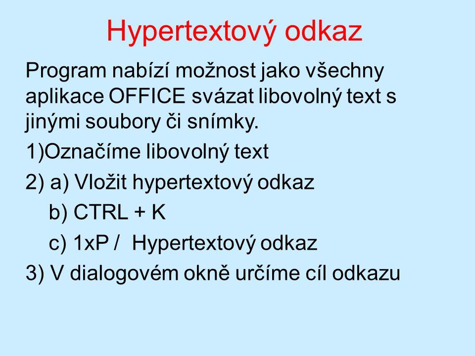 Hypertextový odkaz Program nabízí možnost jako všechny aplikace OFFICE svázat libovolný text s jinými soubory či snímky. 1)Označíme libovolný text 2)