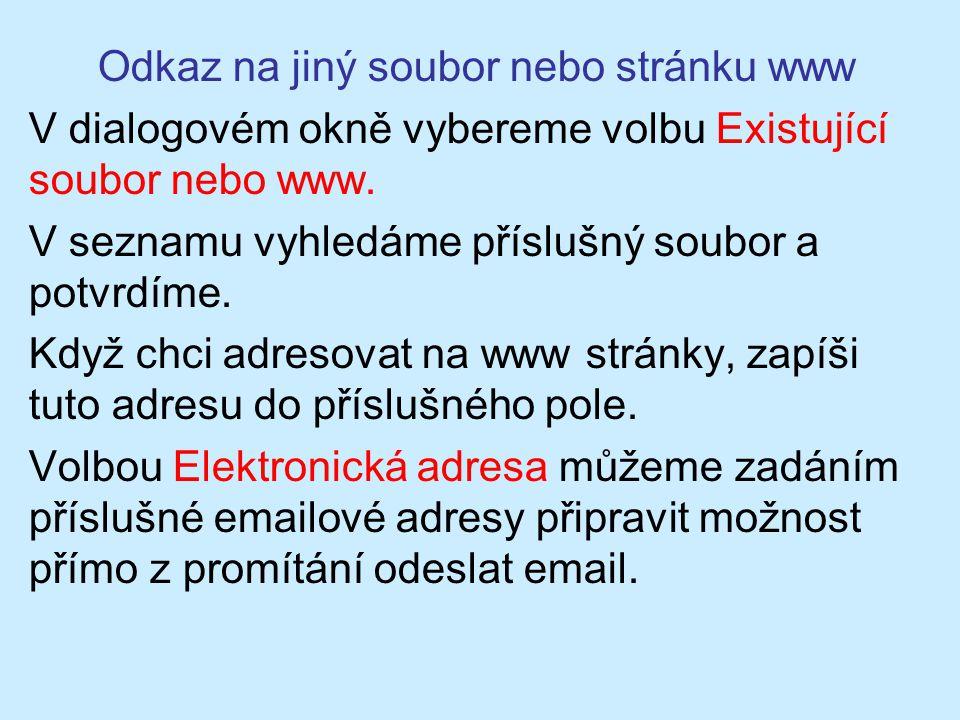Odkaz na jiný soubor nebo stránku www V dialogovém okně vybereme volbu Existující soubor nebo www. V seznamu vyhledáme příslušný soubor a potvrdíme. K