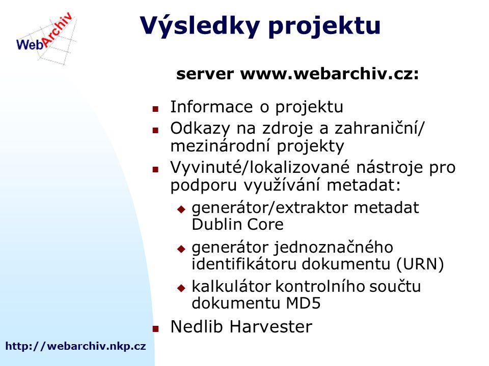http://webarchiv.nkp.cz Výsledky projektu server www.webarchiv.cz: Informace o projektu Odkazy na zdroje a zahraniční/ mezinárodní projekty Vyvinuté/l