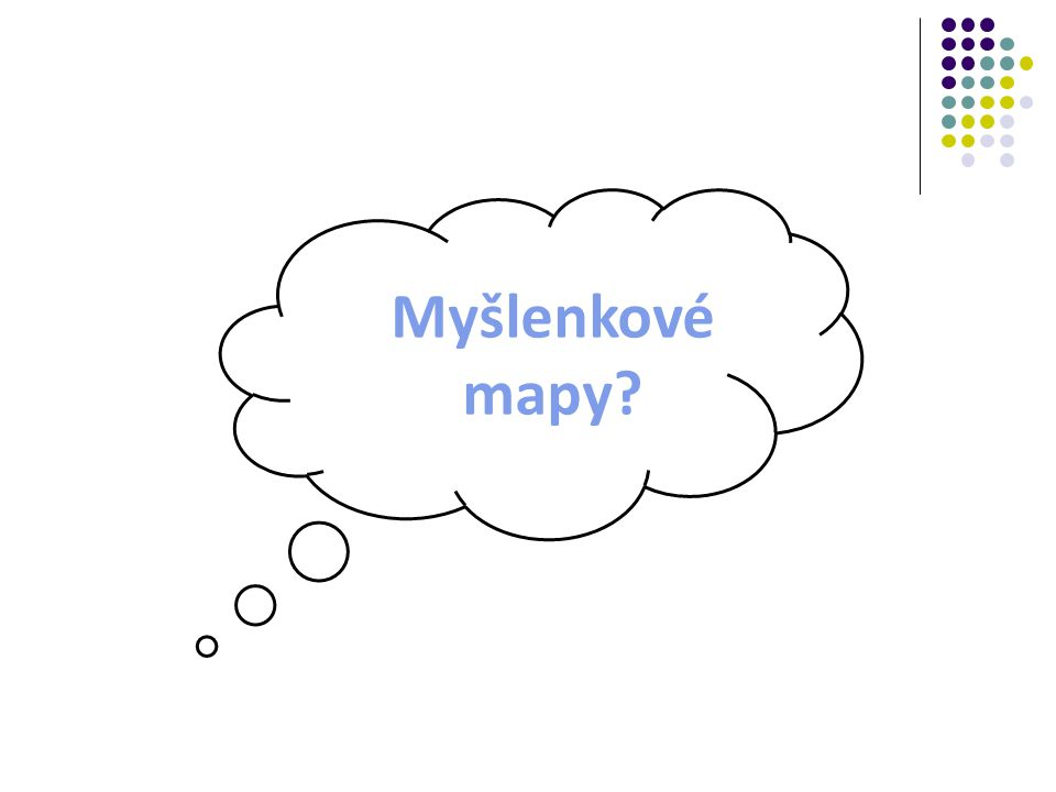 """PROČ.…je zkusit…. Schválně, zadejte do Googlu výraz """"mind maps , a hledejte obrázky."""