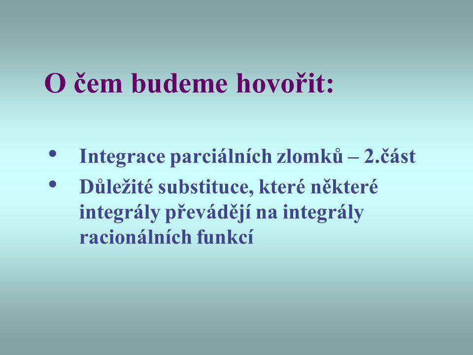 Integrály typu: Vhodná je tato substituce: Pak postupně získáme: