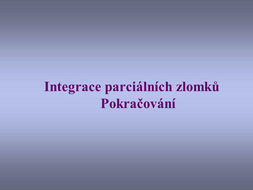 Integrace parciálních zlomků Pokračování