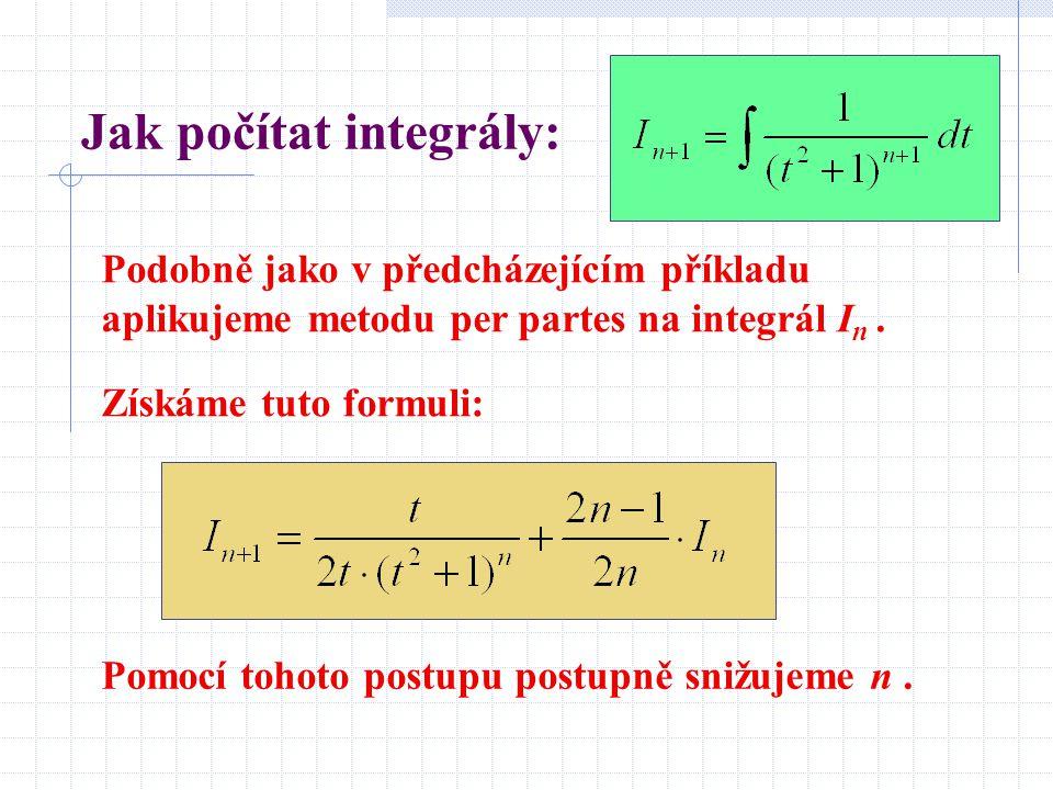 Jak počítat integrály: Podobně jako v předcházejícím příkladu aplikujeme metodu per partes na integrál I n.