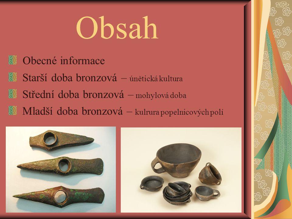 Obsah Obecné informace Starší doba bronzová – únětická kultura Střední doba bronzová – mohylová doba Mladší doba bronzová – kulrura popelnicových polí