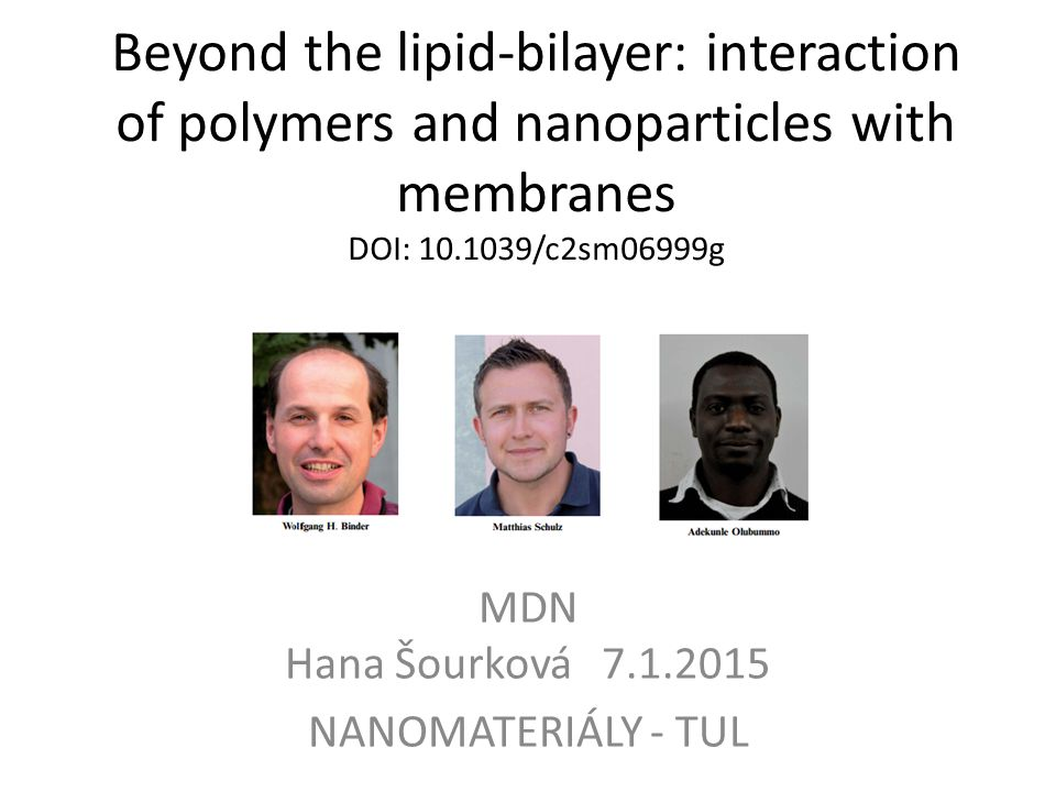 Beyond the lipid-bilayer: interaction of polymers and nanoparticles with membranes DOI: 10.1039/c2sm06999g MDN Hana Šourková 7.1.2015 NANOMATERIÁLY - TUL