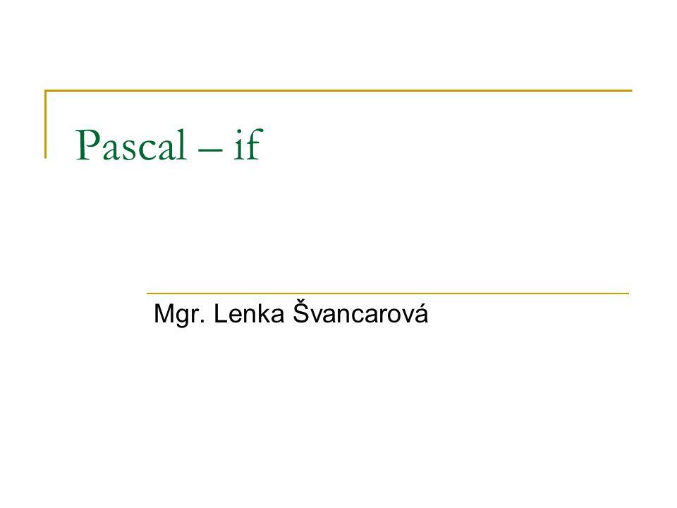 Pascal – if Mgr. Lenka Švancarová
