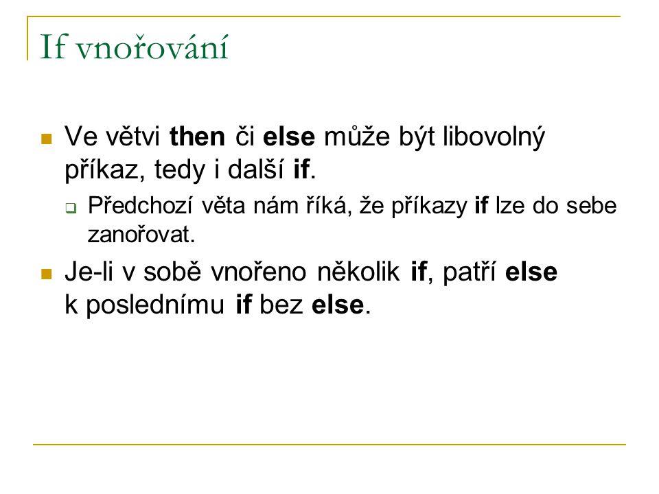 If vnořování Ve větvi then či else může být libovolný příkaz, tedy i další if.