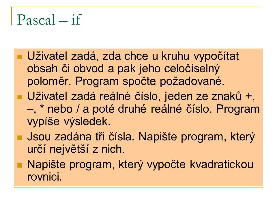 Pascal – if Uživatel zadá, zda chce u kruhu vypočítat obsah či obvod a pak jeho celočíselný poloměr. Program spočte požadované. Uživatel zadá reálné č
