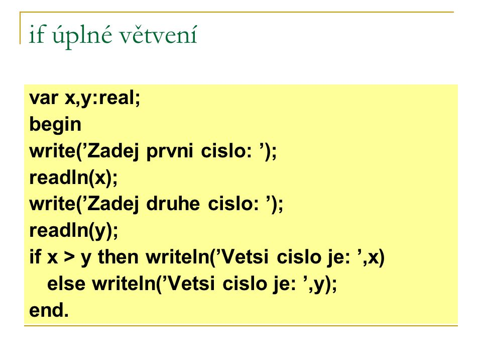 if neúplné větvení x < 0 x:=x*(-1) + - readln(x) Start Stop writeln('|x| =', x)