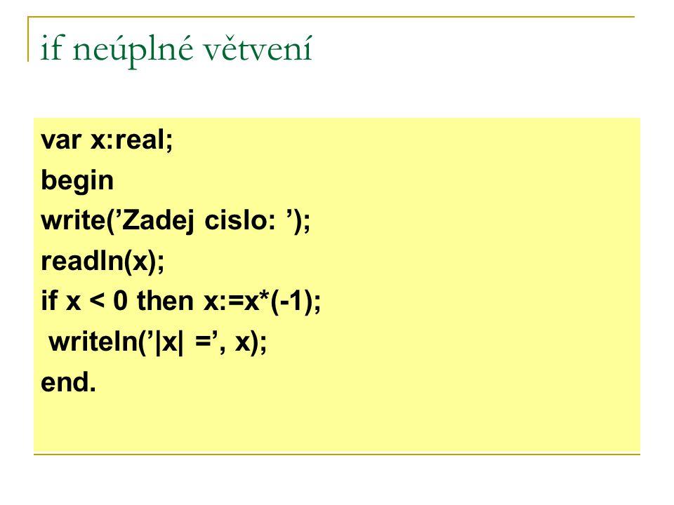 if úplné větvení x < 0 writeln('|x| =', x*(-1))writeln('|x| =', x) +- readln(x) Start Stop