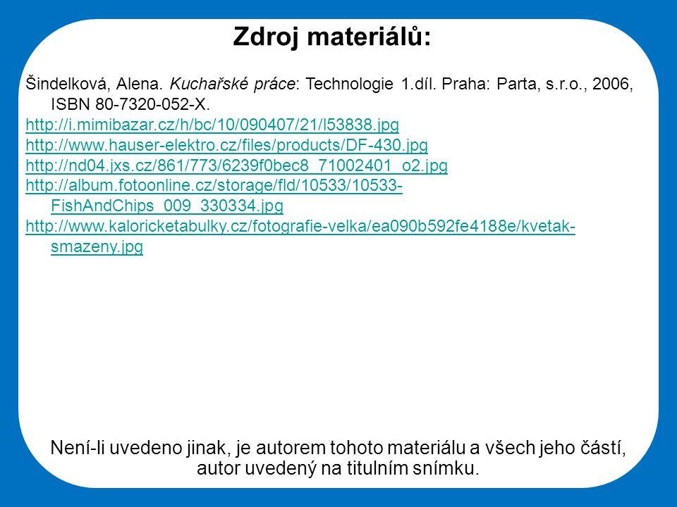 Střední škola Oselce Zdroj materiálů: Šindelková, Alena. Kuchařské práce: Technologie 1.díl. Praha: Parta, s.r.o., 2006, ISBN 80-7320-052-X. http://i.