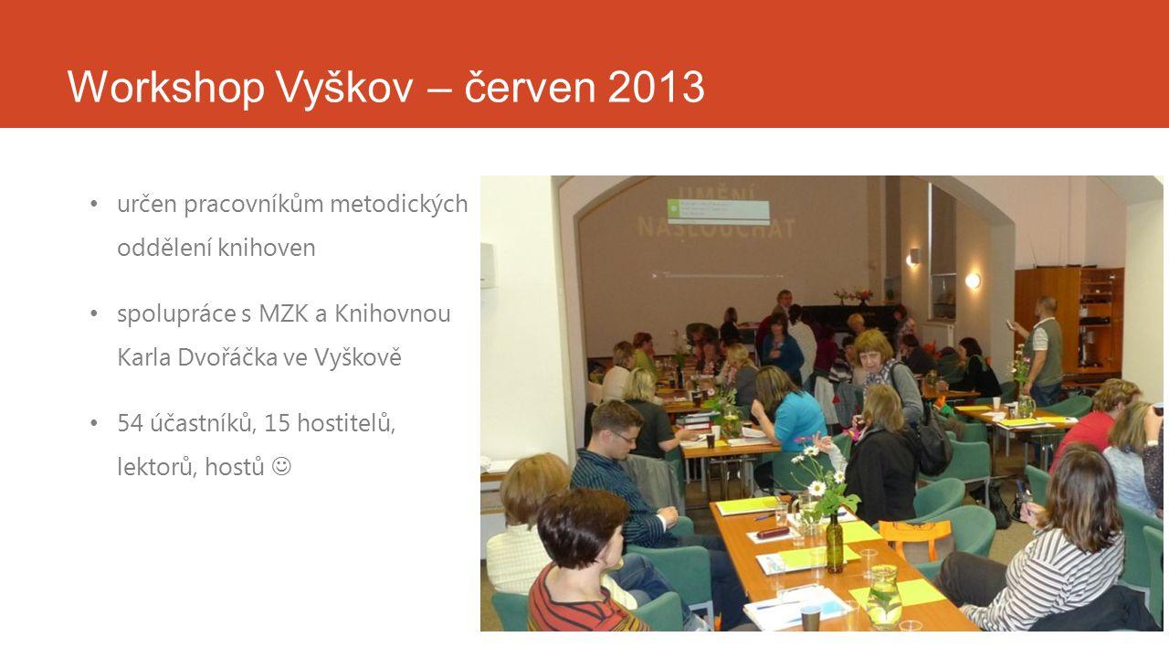 Workshop Vyškov – červen 2013 určen pracovníkům metodických oddělení knihoven spolupráce s MZK a Knihovnou Karla Dvořáčka ve Vyškově 54 účastníků, 15 hostitelů, lektorů, hostů