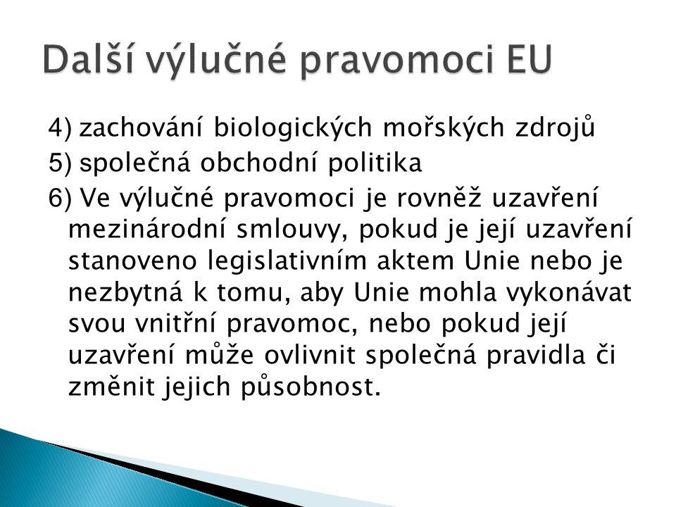 4) z achování biologických mořských zdrojů 5) s polečná obchodní politika 6) Ve výlučné pravomoci je rovněž uzavření mezinárodní smlouvy, pokud je jej