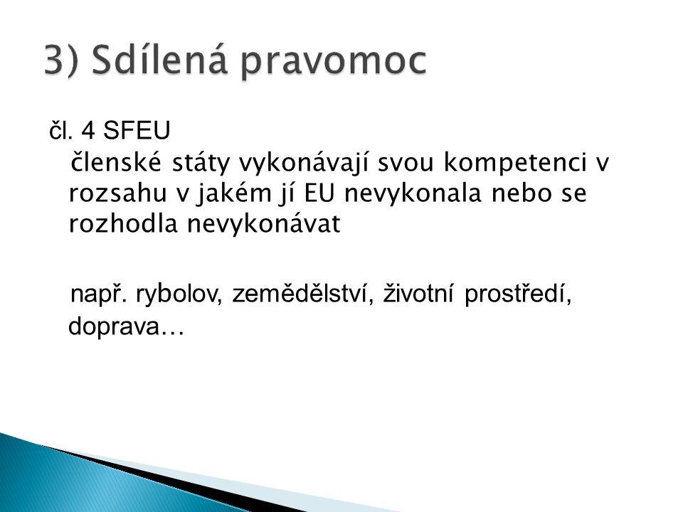 čl. 4 SFEU členské státy vykonávají svou kompetenci v rozsahu v jakém jí EU nevykonala nebo se rozhodla nevykonávat např. ry b olov, zemědělství, živo