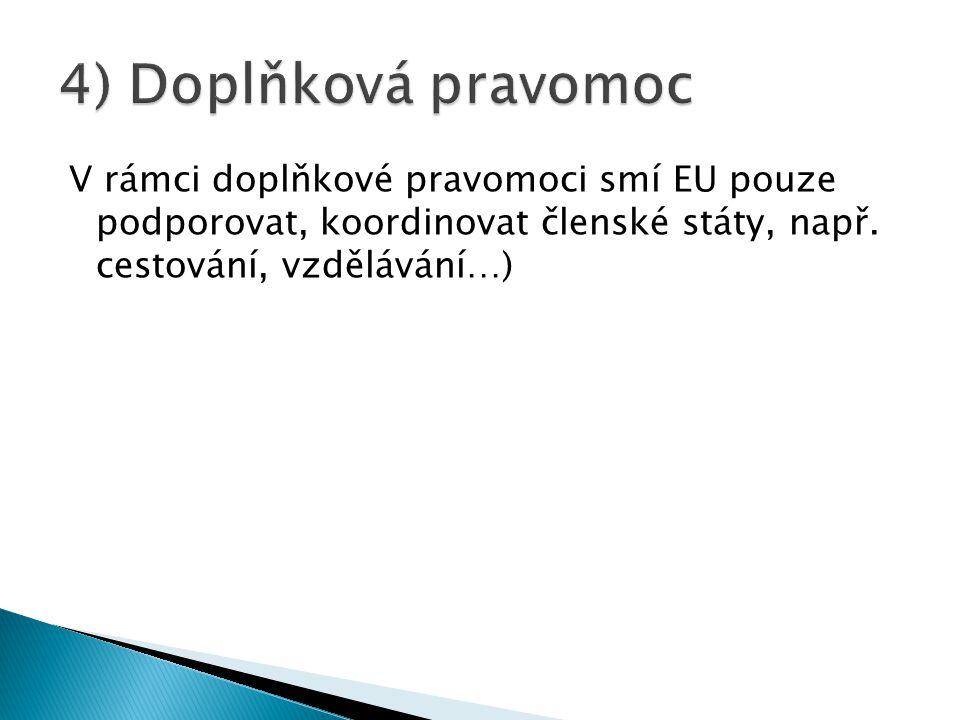 V rámci doplňkové pravomoci smí EU pouze podporovat, koordinovat členské státy, např. cestování, vzdělávání…)