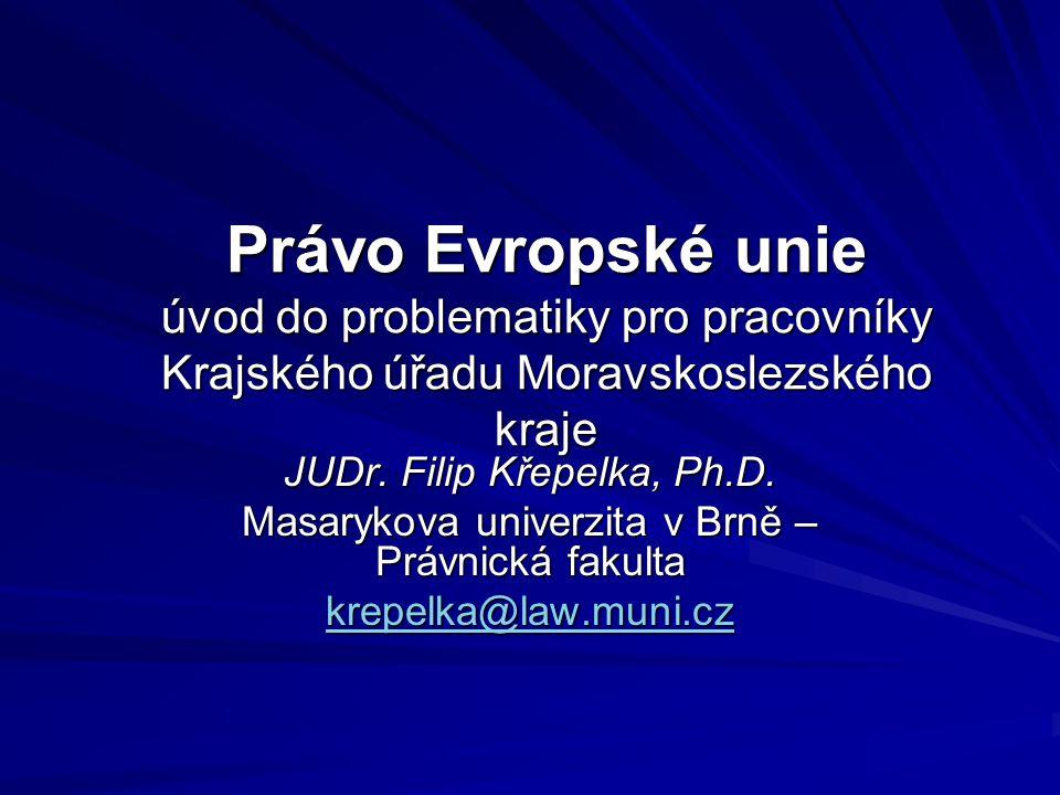 Právo Evropské unie úvod do problematiky pro pracovníky Krajského úřadu Moravskoslezského kraje JUDr.