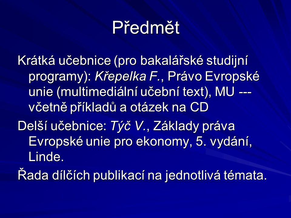Předmět Krátká učebnice (pro bakalářské studijní programy): Křepelka F., Právo Evropské unie (multimediální učební text), MU --- včetně příkladů a otázek na CD Delší učebnice: Týč V., Základy práva Evropské unie pro ekonomy, 5.