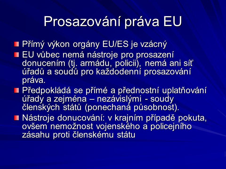Prosazování práva EU Přímý výkon orgány EU/ES je vzácný EU vůbec nemá nástroje pro prosazení donucením (tj.