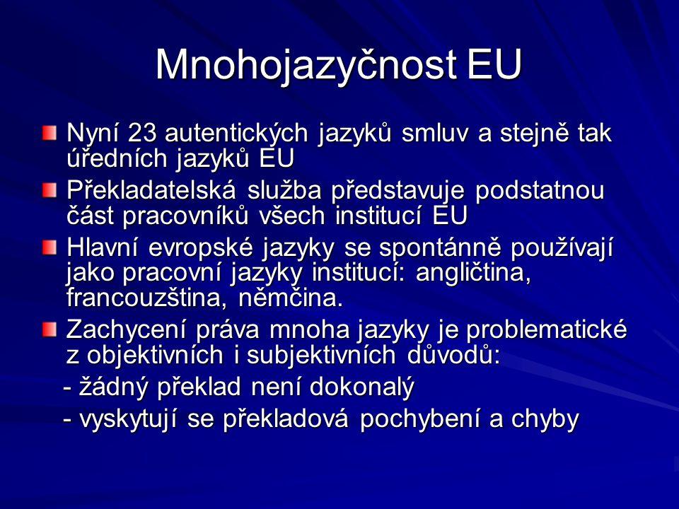 Mnohojazyčnost EU Nyní 23 autentických jazyků smluv a stejně tak úředních jazyků EU Překladatelská služba představuje podstatnou část pracovníků všech institucí EU Hlavní evropské jazyky se spontánně používají jako pracovní jazyky institucí: angličtina, francouzština, němčina.