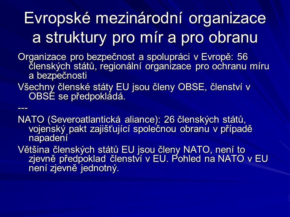 Evropské mezinárodní organizace a struktury pro mír a pro obranu Organizace pro bezpečnost a spolupráci v Evropě: 56 členských států, regionální organizace pro ochranu míru a bezpečnosti Všechny členské státy EU jsou členy OBSE, členství v OBSE se předpokládá.